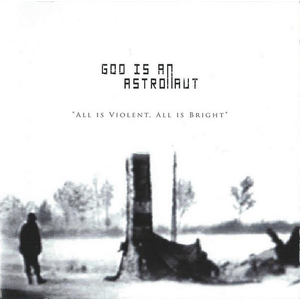 God Is An Astronaut - All Is Violent, All Is Bright