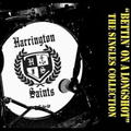 Harrington Saints - Bettin on a longshot: Singles Collection