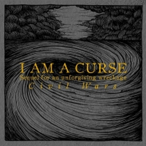 I Am A Curse - Sequel Of A Forgotten Landscape: Civil Wars