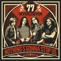 77 - Nothings Gonna Stop Us