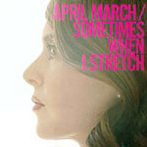 April March - Sometimes when i stretch