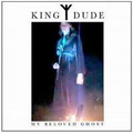 King Dude - My Beloved Ghost