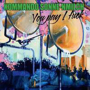 Kommando Sonne-nmilch - You pay, I fuck