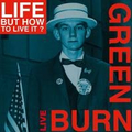 Life... But How To Live It? - Burn Green Live
