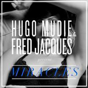 Miracles - Hugo Mudie and Fred Jacques Present?