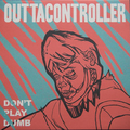 Outtacontroller - Dont play dumb