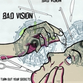 Bad Vision - Turn Out Your Sockets