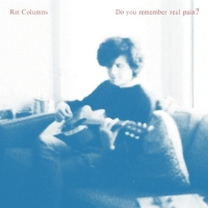 Rat Columns - Do You Remember Real Pain?
