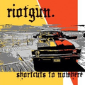 Riotgun - Shortcuts To Nowhere