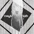 Rough Kids - Into the \00s