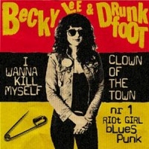 Becky Lee & Drunkfoot - I Wanna Kill Myself/Clown Of The Town