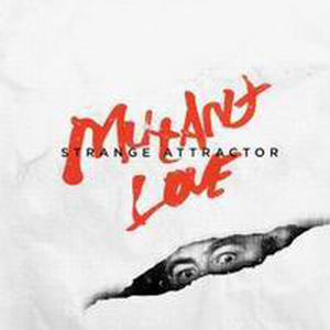 Strange Attractor - Mutant love