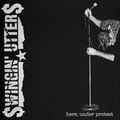 Swingin Utters - Here, under protest
