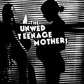 Unwed Teenage Mothers - If thats love