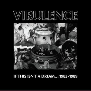 Virulence - If This Isnt A Dream... 1985-1989