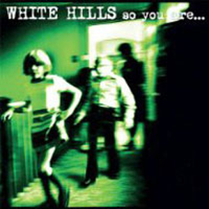 White Hills - So You Are...So Youll Be