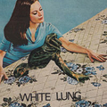 White Lung - Two of you