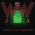 White Wine - Who Cares What The Laser Says