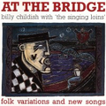 Billy Childish And The Singing Loins - At the bridge