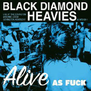 Black Diamond Heavies - Alive as fuck