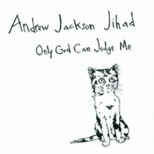 Andrew Jackson Jihad - Only god can judge me - 10
