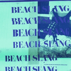 Beach Slang - A Loud Bash of Teenage Feelings - col. lp