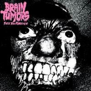 Brain Tumors - Fuck you for ...