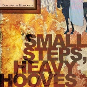 Dear and The Headlights - Small steps, heavy hooves - cd