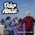 Elder Abuse - Born To Lose - lp