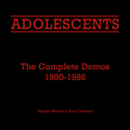 Adolescents - The complete demos 1980 - 1986