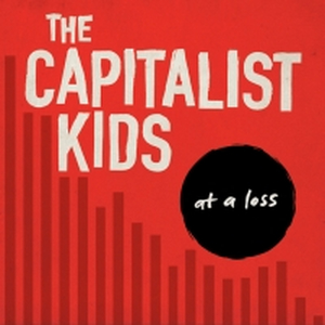 Capitalist Kids, The - At a loss