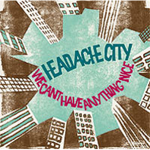 Headache City - We can`t have anything nice - lp