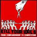 Kill Your Idols - From companionship to competition - lp