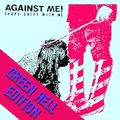 Against Me! - Shape Shift With Me (Green Hell Exclusive)