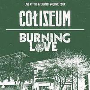 Coliseum/Burning Love - Live at the Atlantic Volume 4