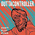 Outtacontroller - Dont play dumb - lp