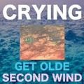 Crying - Get Olde / Second Wind