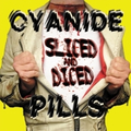 Cyanide Pills - Sliced and Diced