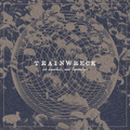 Trainwreck - Old Departures, New Beginnings - lp