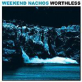 Weekend Nachos - Worthless - lp
