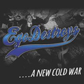EgoDestroys - ....A New Cold War