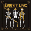 Lawrence Arms, The - We Are The Champions Of The World