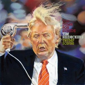 Tim Heidecker - Too Dumb For Suicide: Tim Heideckers Trump Songs