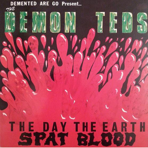 Demented Are Go - The Day the Eart Spat Blood
