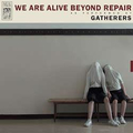 Gatherers - We Are Alive Beyond Repair col.lp