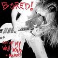 Bored! - Get Off My Wah-Wah And...Suck This - lp