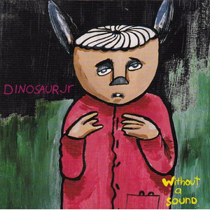 Dinosaur Jr. - Without A Sound (deluxe)