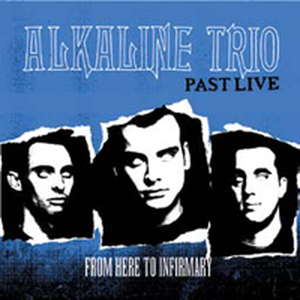 Alkaline Trio, The - From Here To Infirmary PAST LIVE - col lp