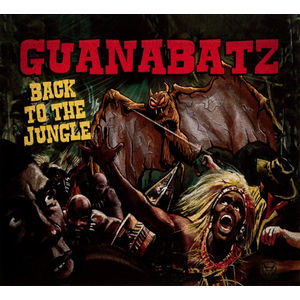 Guana Batz - Back to the Jungle