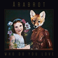 Arabrot - Who Do You Love?